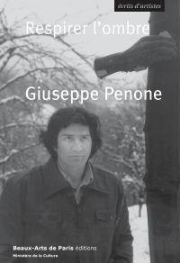Giuseppe Penone. Respirer l'ombre | Penone, Giuseppe. Auteur