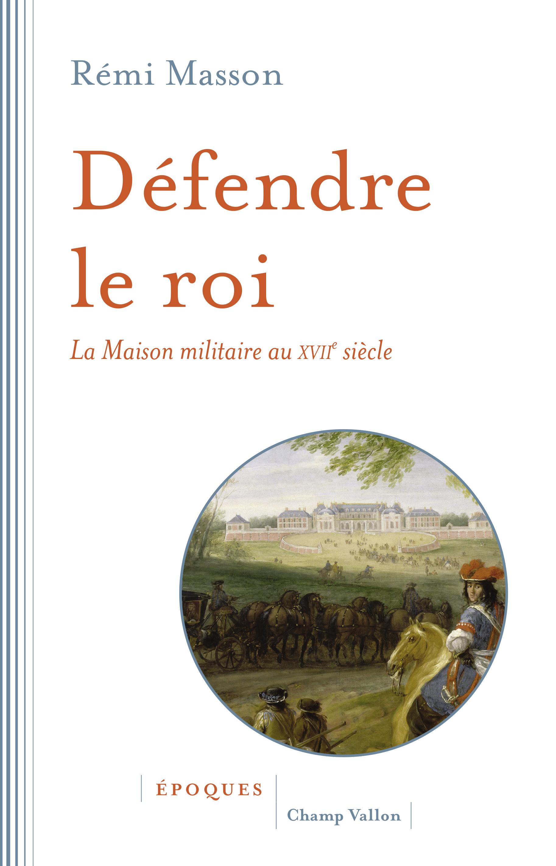 Défendre le roi, La Maison militaire au XVIIe siècle