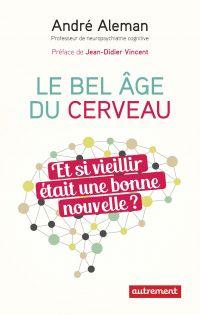 Le bel âge du cerveau | Aleman, André (1975-....). Auteur