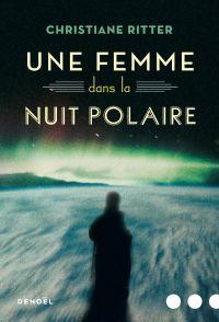 Une femme dans la nuit polaire | Ritter, Christiane (1897-2000). Auteur