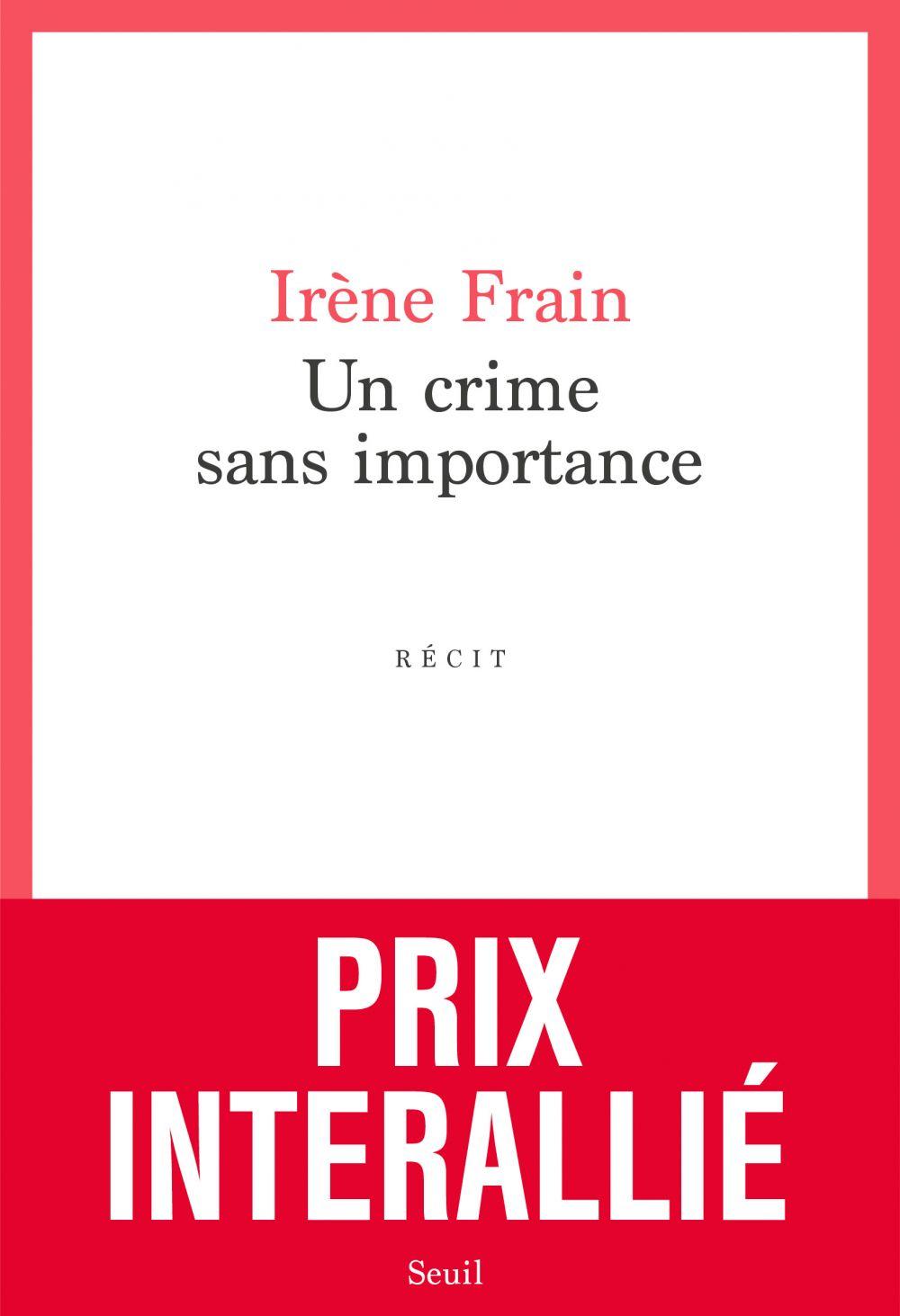 Un crime sans importance - Prix Interallié 2020 | Frain, Irène. Auteur