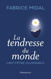 La tendresse du monde. L'art d'être vulnérable | Midal, Fabrice (1967-....). Auteur