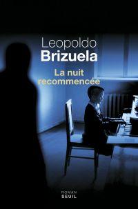 La Nuit recommencée | Brizuela, Leopoldo (1963-....). Auteur