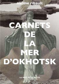 Carnets de la mer d'Okhotsk | Ribault, Nadine (1964-....). Auteur