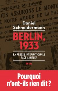 Berlin, 1933 - La presse internationale face à Hitler | Schneidermann, Daniel (1958-....). Auteur