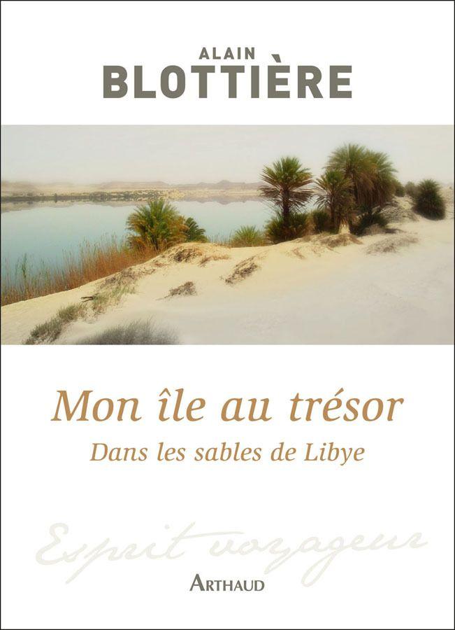 Mon île au trésor. Dans les sables de Libye | Blottière, Alain (1954-....). Auteur