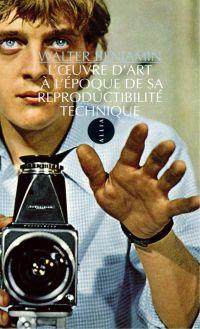 L'Œuvre d'art à l'époque de sa reproductibilité technique | Benjamin, Walter (1892-1940). Auteur
