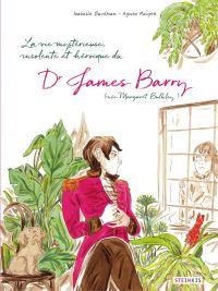 La vie mystérieuse, improbable, stupéfiante, insolente et héroïque du Docteur James Barry | Bauthian, Isabelle (1978-....). Auteur
