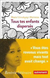 Tous tes enfants dispersés | Umubyeyi Mairesse, Beata. Auteur