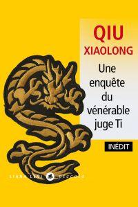 Une enquête du vénérable juge Ti | Xiaolong, Qiu. Auteur