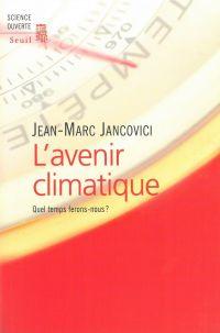 L'avenir climatique - Quel temps ferons-nous ? | Jancovici, Jean-Marc. Auteur
