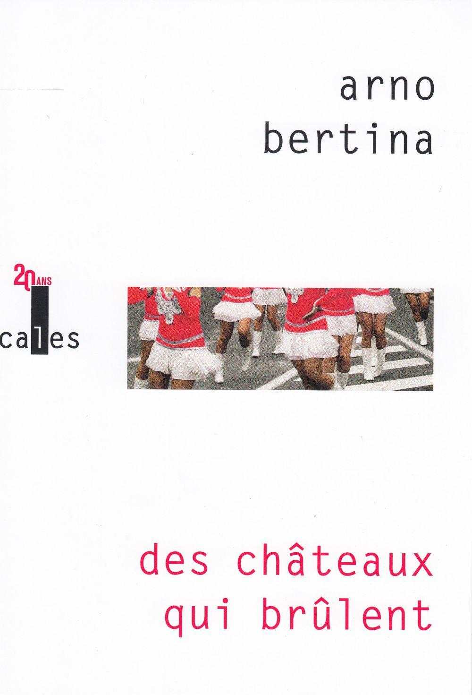 Des châteaux qui brûlent | Bertina, Arno (1975-....). Auteur