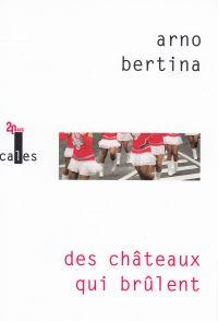 Des châteaux qui brûlent | Bertina, Arno. Auteur