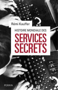 Histoire mondiale des services secrets | Kauffer, Rémi (1949-....). Auteur