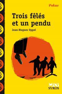 Trois fêlés et un pendu | Oppel, Jean-Hugues. Auteur