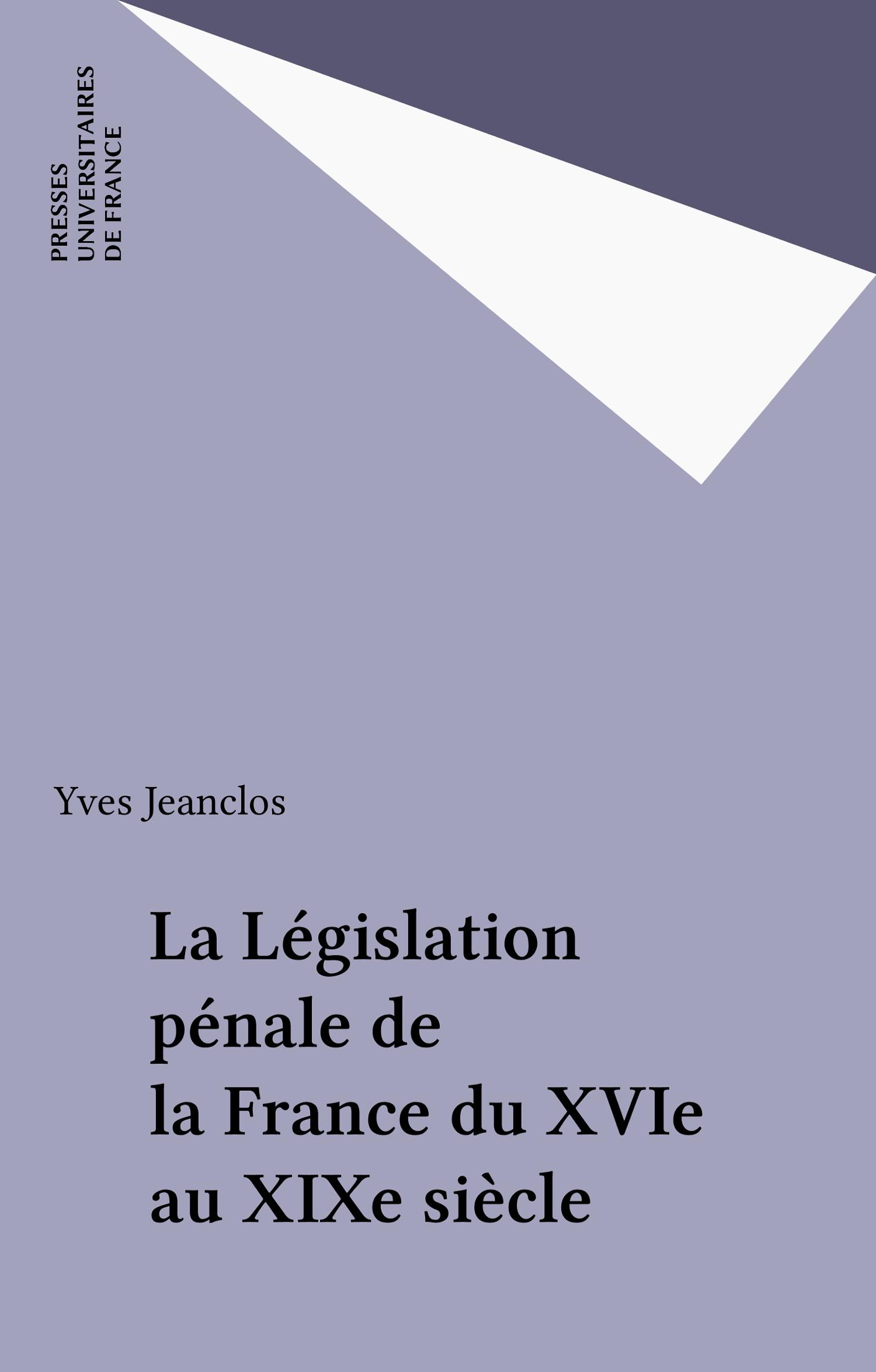La Législation pénale de la France du XVIe au XIXe siècle
