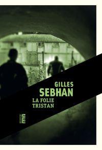La folie Tristan | Sebhan, Gilles (1967-....). Auteur