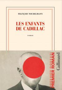 Les enfants de Cadillac | Noudelmann, François (1958-....). Auteur
