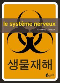 Le Système nerveux | Larson, Nathan (1970-....). Auteur