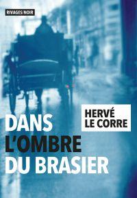 Dans l'ombre du brasier | Le Corre, Hervé (1955-....). Auteur