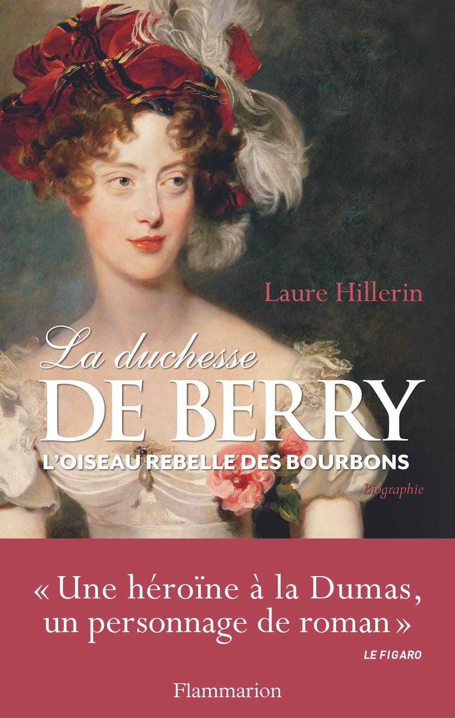 La duchesse de Berry. L'oiseau rebelle des Bourbons