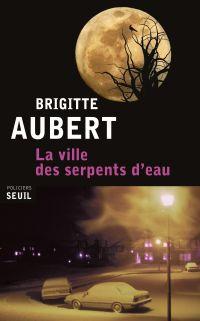 La Ville des serpents d'eau | Aubert, Brigitte. Auteur