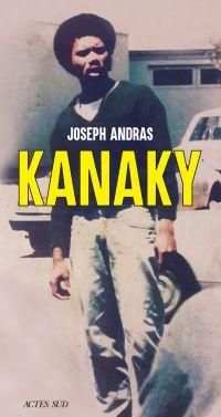 Kanaky | Andras, Joseph (1984-....). Auteur