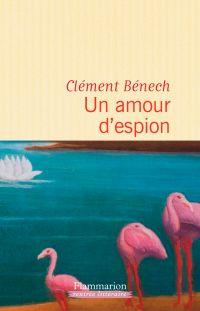 Un amour d'espion | Bénech, Clément. Auteur