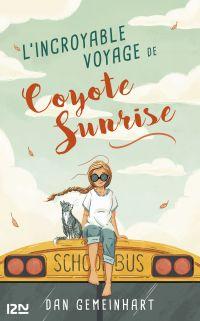 L'incroyable voyage de Coyote Sunrise | Gemeinhart, Dan. Auteur