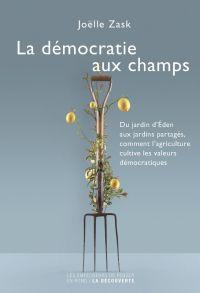 La démocratie aux champs | Zask, Joëlle. Auteur