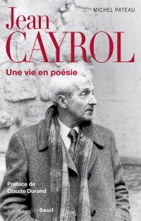 Jean Cayrol. Une vie en poésie