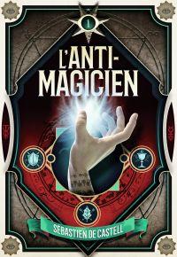 L'Anti-Magicien (Tome 1) | De Castell, Sebastien