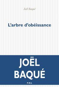 L'arbre d'obéissance | Baqué, Joël (1963-....). Auteur