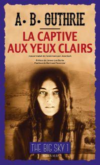 La Captive aux yeux clairs | Guthrie, Jr, Alfred Bertram. Auteur