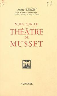 Vues sur le théâtre de Musset