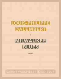 Milwaukee Blues | Dalembert, Louis-Philippe. Auteur
