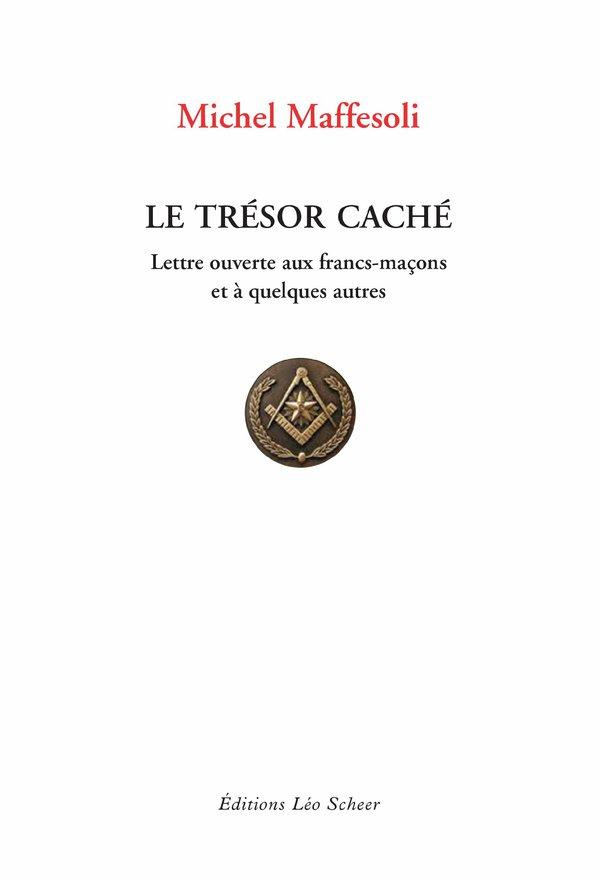 Le Trésor caché - Lettre ouvertes aux Francs-Maçons et à quelques autres