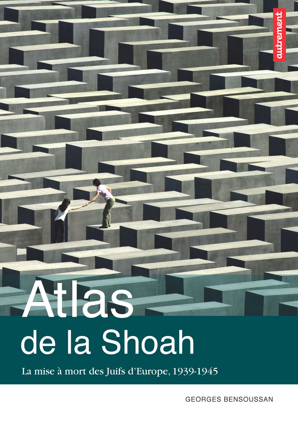 Atlas de la Shoah. La mise à mort des Juifs d'Europe (1939-1945)