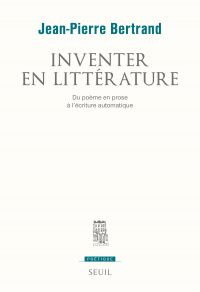 Inventer en littérature. Du poème en prose à l'écriture automatique | Bertrand, Jean-Pierre (1960-....). Auteur