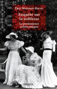 Enquête sur la noblesse | Mension-Rigau, Eric (1962-....). Auteur