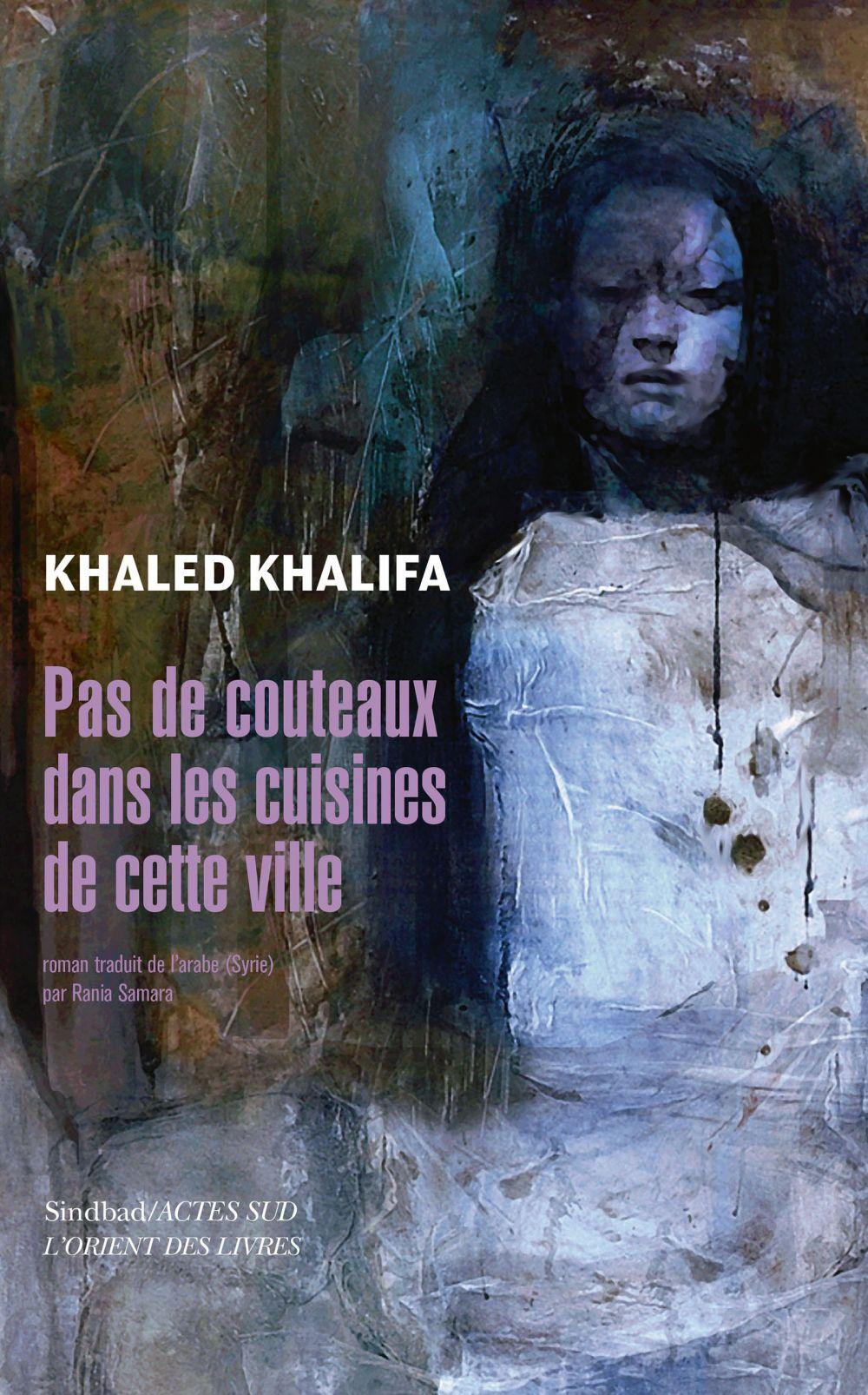 Pas de couteaux dans les cuisines de cette ville | Khalifa, Khaled (1964-....). Auteur