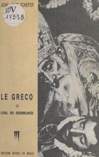 Le Greco ou l'Éveil des ressemblances | Schefer, Jean-Louis (1938-....). Auteur