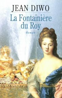 La fontainière du roy | Diwo, Jean (1914-2011). Auteur