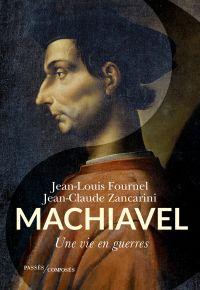 Machiavel. Une vie en guerres