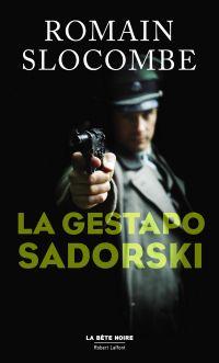 La Gestapo Sadorski | SLOCOMBE, Romain. Auteur