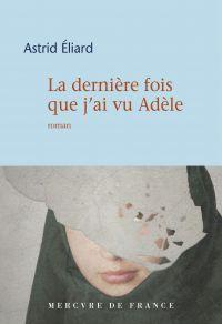 La dernière fois que j'ai vu Adèle | Éliard, Astrid. Auteur