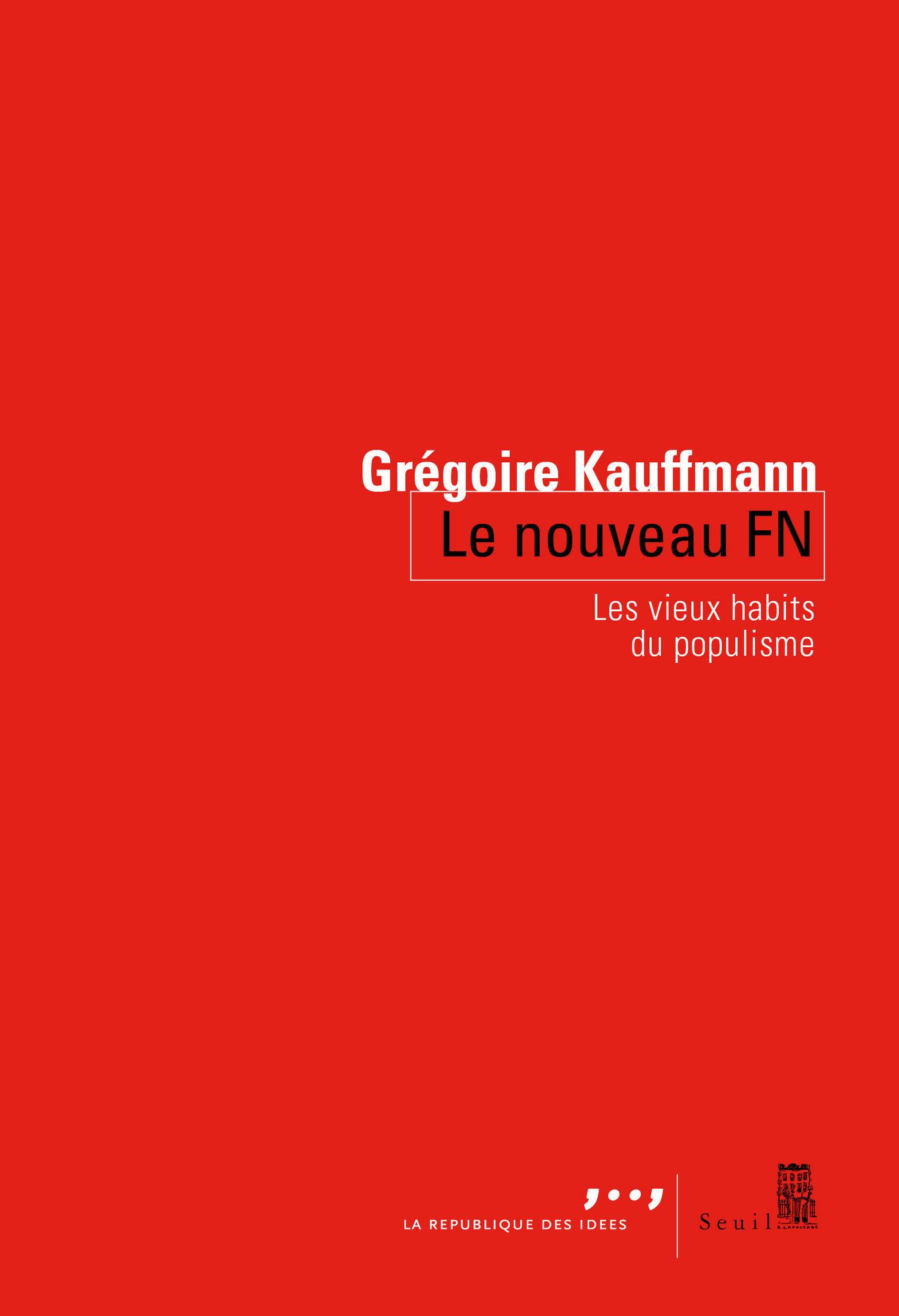 Le Nouveau FN. Les vieux habits du populisme | Kauffmann, Grégoire