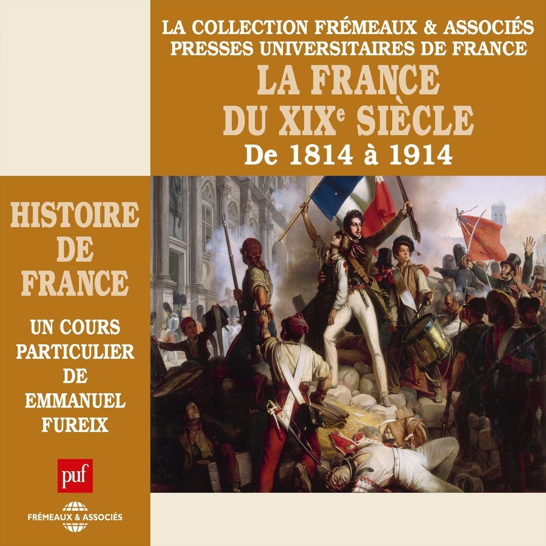 Histoire de France, vol. 6 : La France du XIXe siècle de 1814 à 1914