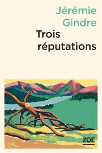 Trois réputations | GINDRE, Jérémie. Auteur