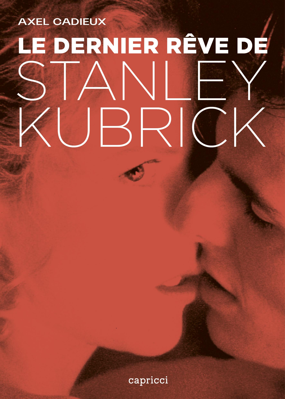 Le dernier r?ve de Stanley Kubrick